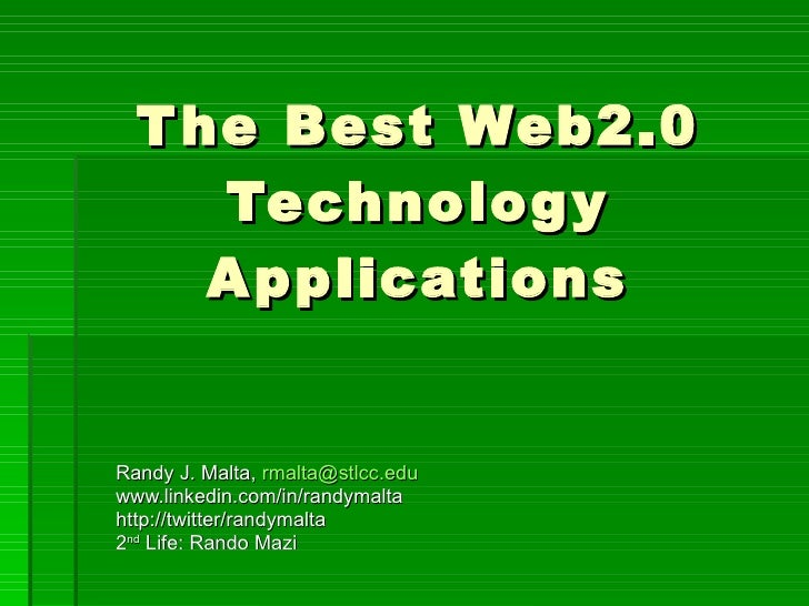 The Best Web2.0 Technology Applications Randy J. Malta,  [email_address]   www.linkedin.com/in/randymalta http://twitter/r...