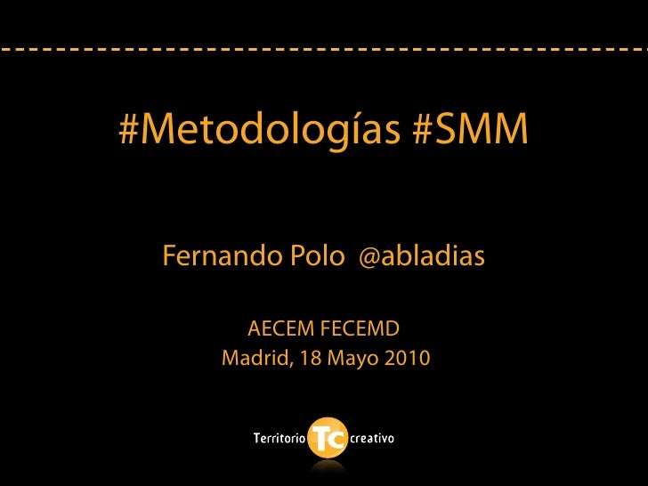 #Metodologías #SMM   Fernando Polo @abladias         AECEM FECEMD      Madrid, 18 Mayo 2010