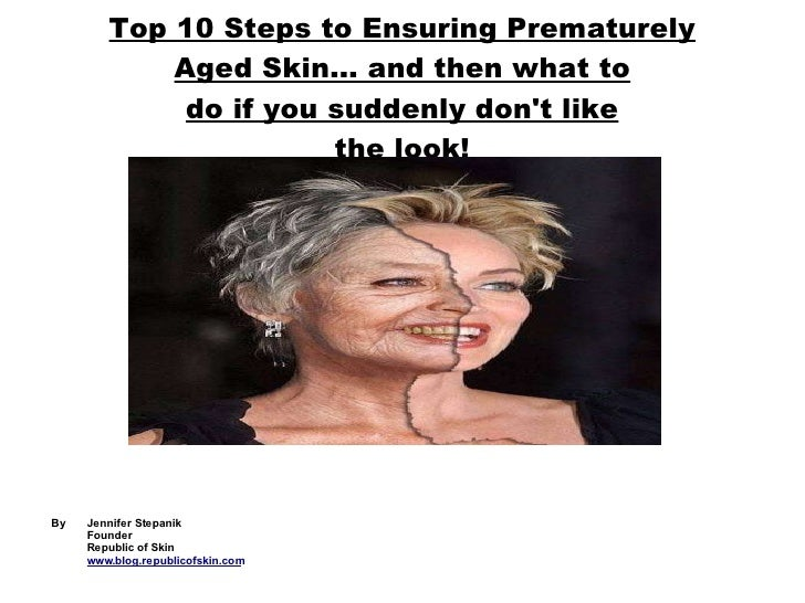Top 10 Steps to Ensuring Prematurely Aged Skin... and then what to do if you suddenly don't like the look!