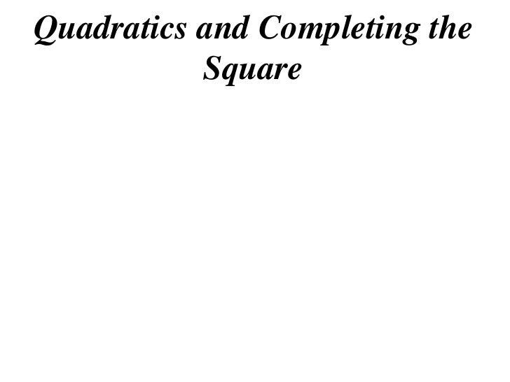 Quadratics and Completing the            Square