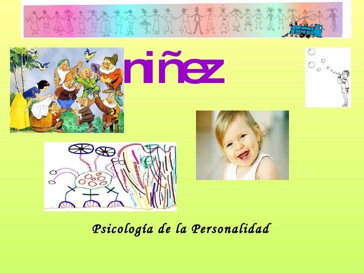<ul><li>niñez </li></ul>Psicología de la Personalidad