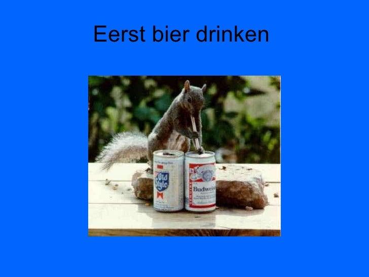 Eerst bier drinken