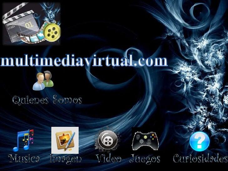 Quienes Somos Somos un grupo de amigos reunidos con el propósito de realizar una página web con el nombre de multimediavir...