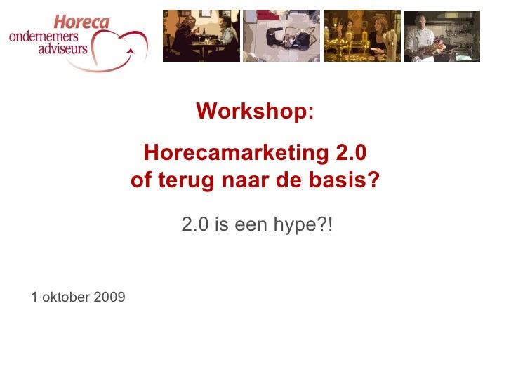 2.0 is een hype?! Workshop: Horecamarketing 2.0  of terug naar de basis? 1 oktober 2009
