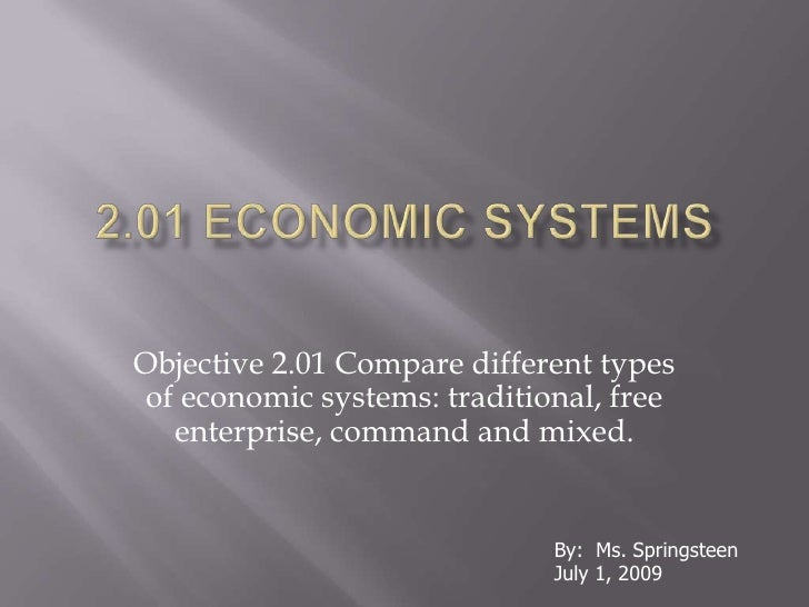 2.01 Economic Systems<br />Objective 2.01 Compare different types of economic systems: traditional, free enterprise, comma...