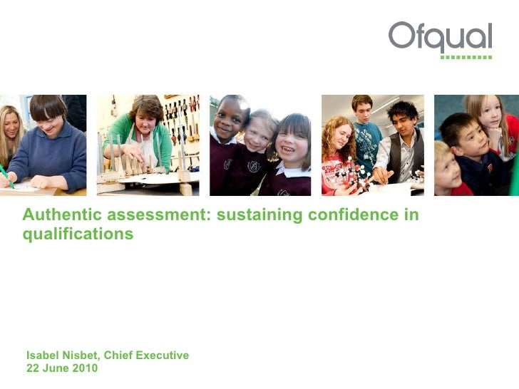 Authentic assessment: sustaining confidence in qualifications Isabel Nisbet, Chief Executive 22 June 2010