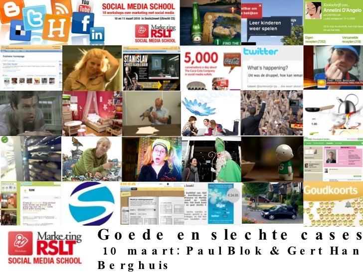 v Goede en slechte cases 10 maart: Paul Blok & Gert Hans Berghuis 11 maart: Paul Blok & Sjef Kerkhofs