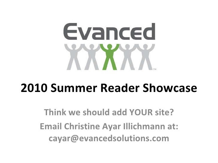 2010 Summer Reader Showcase Think we should add YOUR site? Email Christine Ayar Illichmann at: cayar@evancedsolutions.com