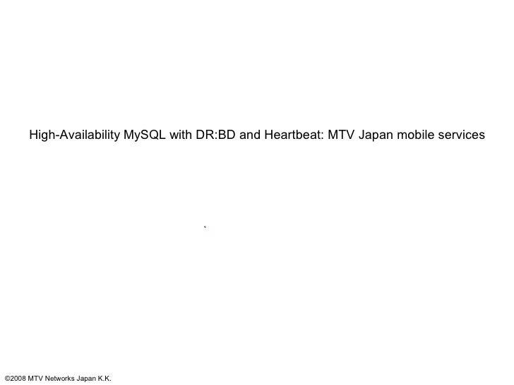 High Availability MySQL with DRBD and Heartbeat MTV Japan Mobile Services