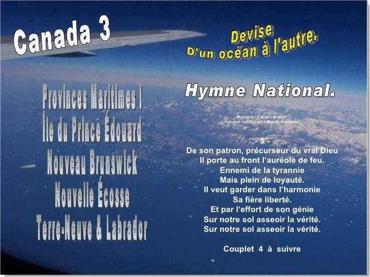 Devise  D'un océan à l'autre. Canada 3 Musique : Calixa Lavallée  Paroles : sir Adolphe-Basile Routhier.  - 3 - De son pat...