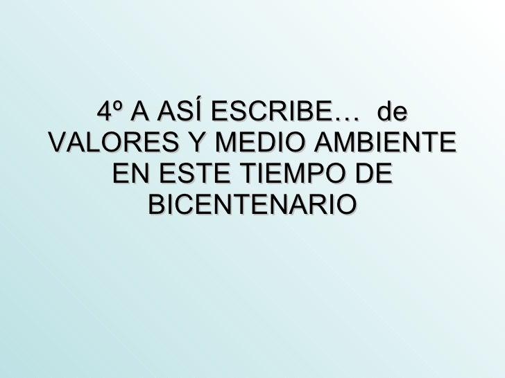 4º A ASÍ ESCRIBE…  de VALORES Y MEDIO AMBIENTE EN ESTE TIEMPO DE BICENTENARIO