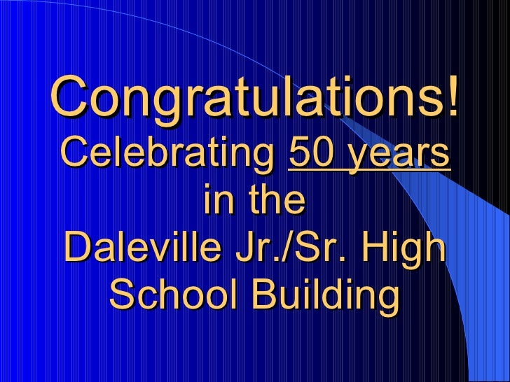 Congratulations! Celebrating  50 years in the Daleville Jr./Sr. High School Building