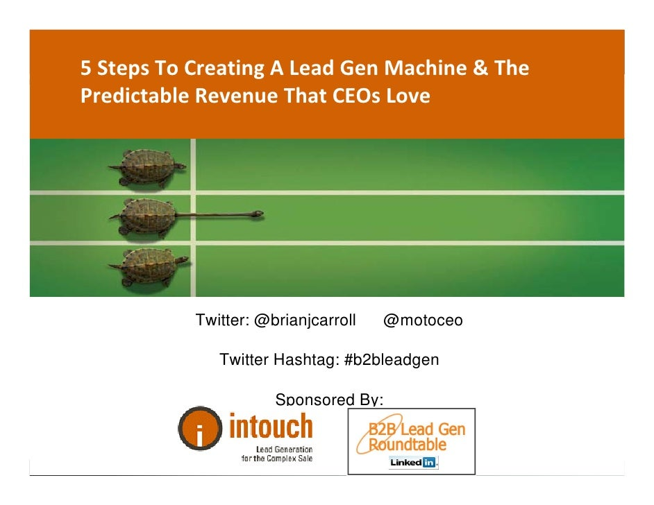 5 Steps To Creating A Lead Gen Machine & The  Predictable Revenue That CEOs Love                Twitter: @brianjcarroll   ...