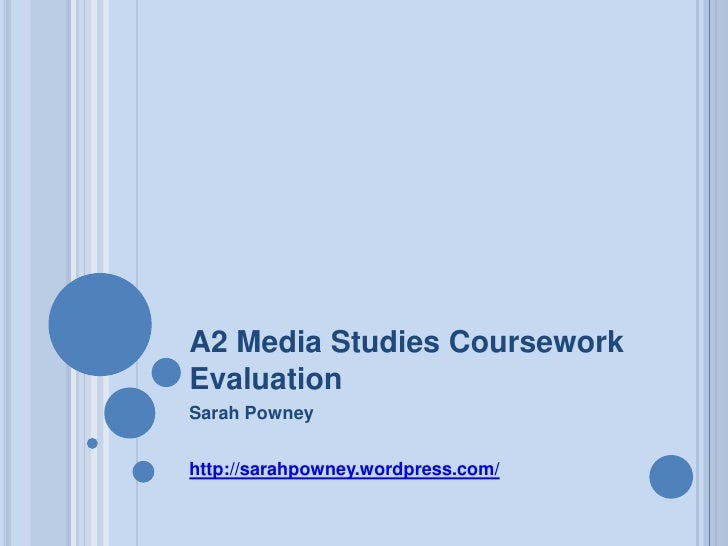 A2 Media Studies Coursework Evaluation<br />Sarah Powney<br />http://sarahpowney.wordpress.com/<br />
