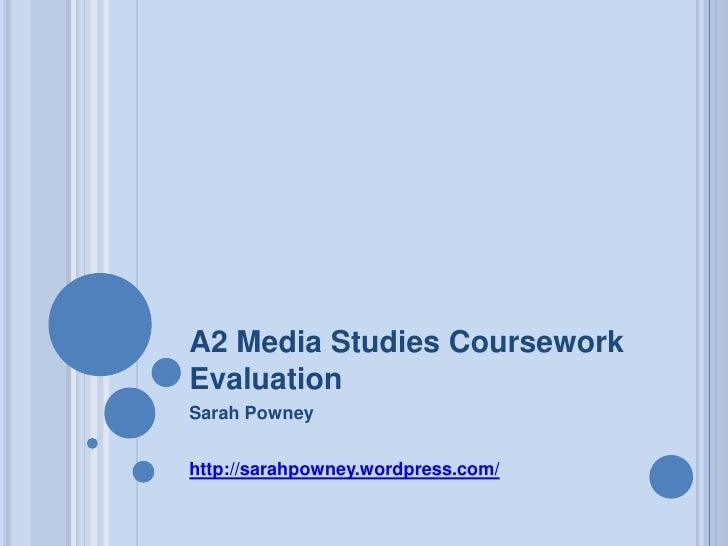 A2 Media Studies Coursework Evaluation<br />Sarah Powney<br />http://sarahpowney.wordpress.com/<br />