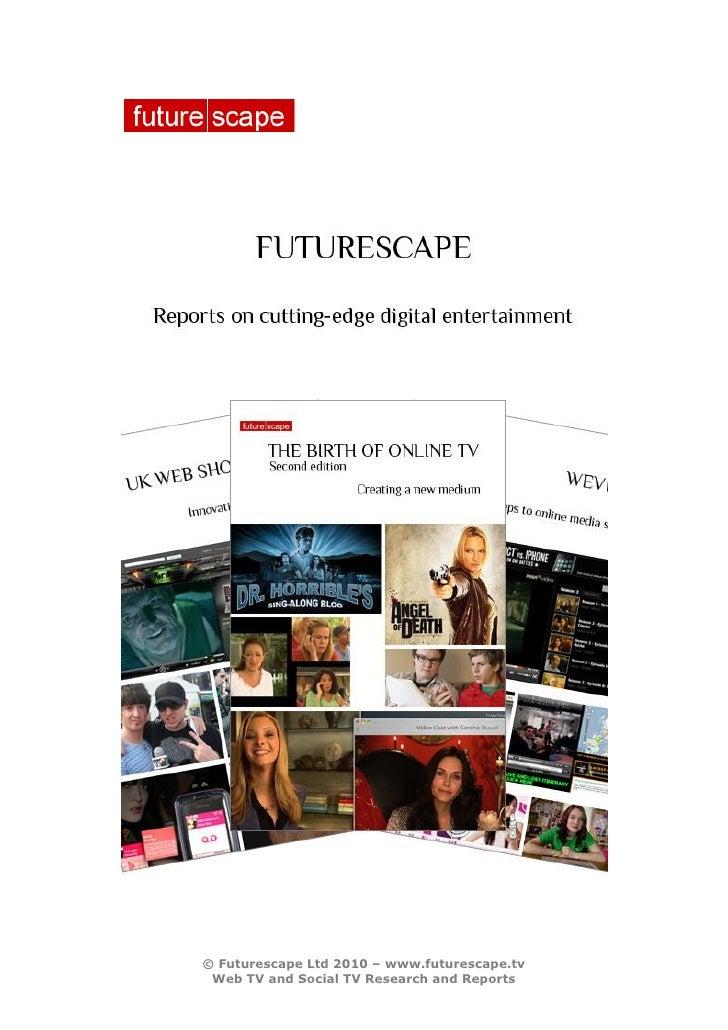 © Futurescape Ltd 2009 – www.futurescape.tv Web TV and Transmedia Research and Reports