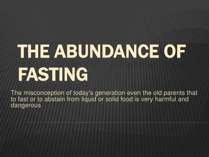 THE ABUNDANCE OF FASTING<br />The misconception of today's generation even the old parents that to fast or to abstain from...