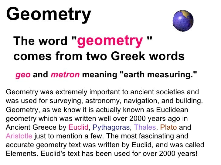 "Geometry The word "" geometry  "" comes from two Greek words geo  and  metron  meaning ""earth measuring.&quot..."