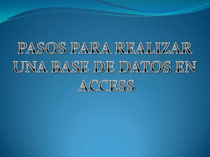 PASOS PARA REALIZAR <br />UNA BASE DE DATOS EN <br />ACCESS<br />