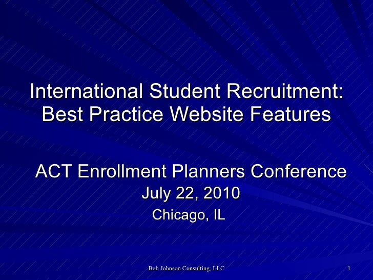 International Student Recruitment: Best Practice Website Features ACT Enrollment Planners Conference July 22, 2010 Chicago...