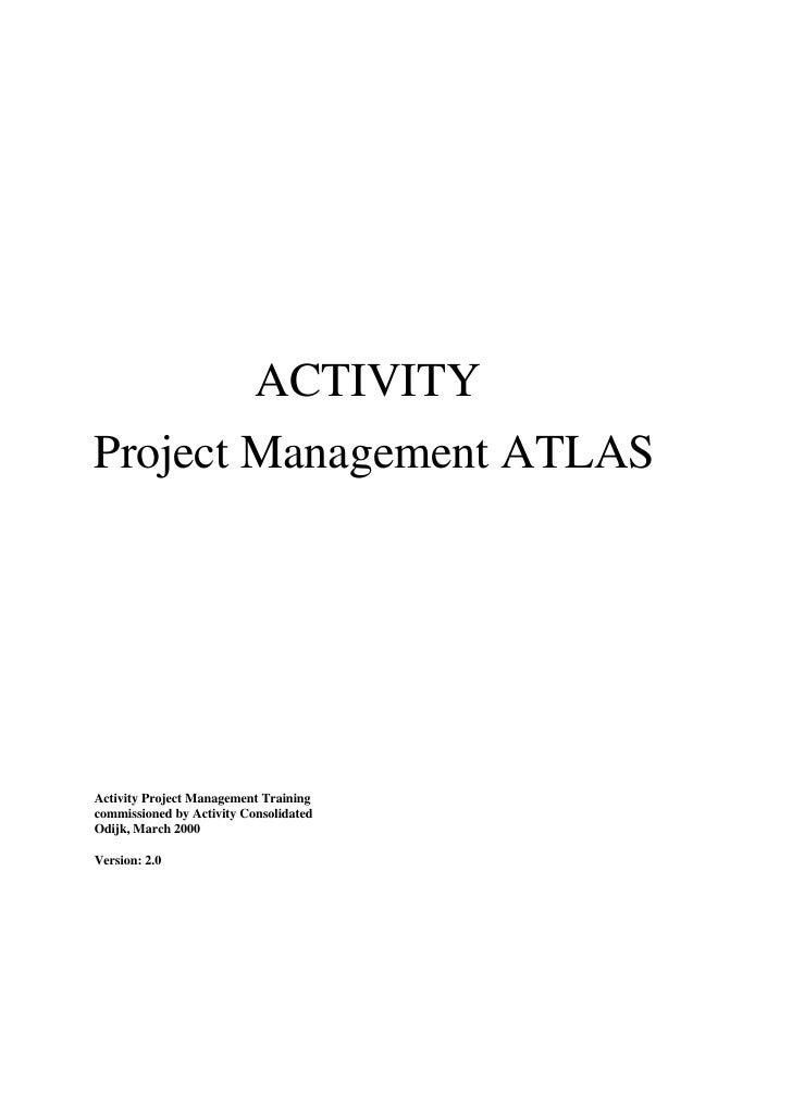 ACTIVITY Project Management ATLAS     Activity Project Management Training commissioned by Activity Consolidated Odijk, Ma...