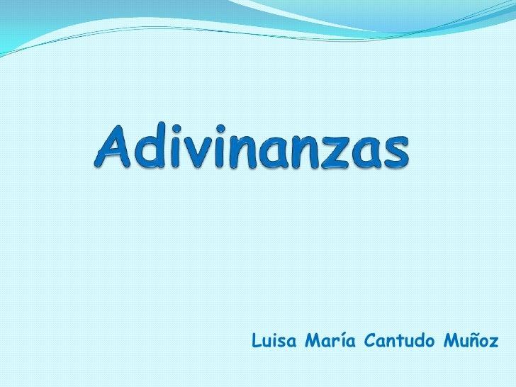 Adivinanzas<br />Luisa María Cantudo Muñoz<br />
