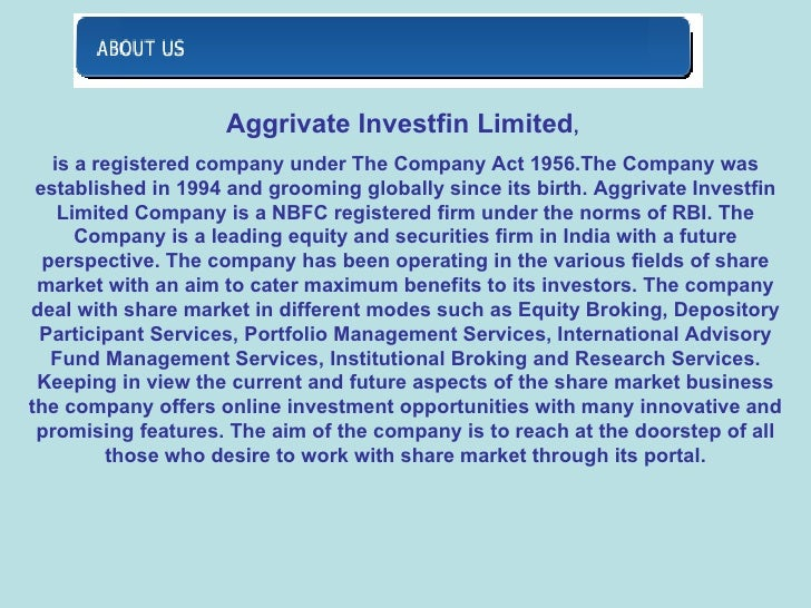 Aggrivate Investfin Limited ,  is a registered company under The Company Act 1956.The Company was established in 1994 and ...