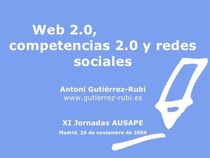 Web 2.0,  competencias 2.0 y redes sociales Antoni Gutiérrez-Rubí www.gutierrez-rubi.es XI Jornadas AUSAPE Madrid, 26 de n...