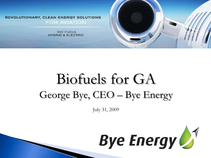 Biofuels for GA<br />George Bye, CEO – Bye Energy<br />July 31, 2009<br />