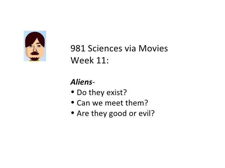 <ul><li>981 Sciences via Movies </li></ul><ul><li>Week 11: </li></ul><ul><li>Aliens -  </li></ul><ul><li>Do they exist?  <...