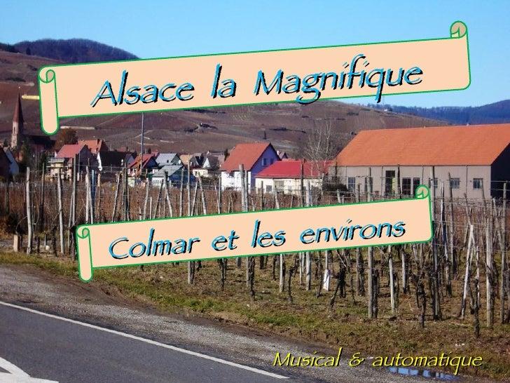 Alsace   la   Magnifique Colmar   et   les   environs Musical  &  automatique