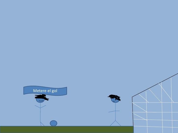 Metere el gol<br />
