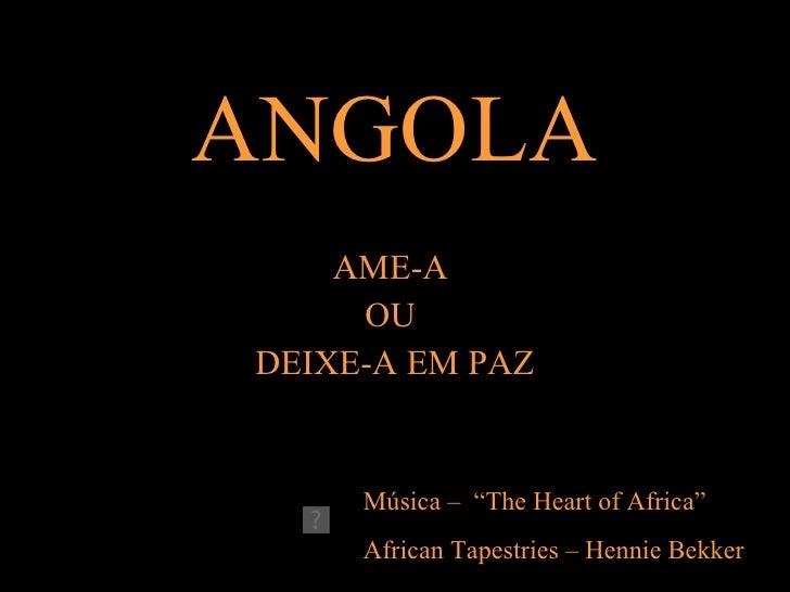"""ANGOLA AME-A  OU  DEIXE-A EM PAZ Música –  """"The Heart of Africa"""" African Tapestries – Hennie Bekker"""