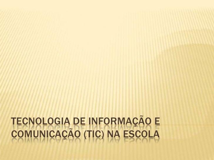 Tecnologia de informação e comunicação (TIC) na escola<br />