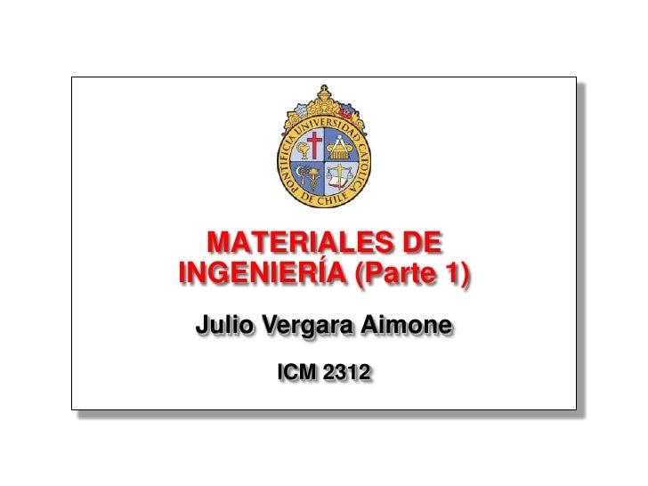 MATERIALES DE INGENIERÍA (Parte 1)  Julio Vergara Aimone        ICM 2312