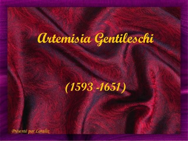 Artemisia Gentileschi (1593 -1651) Présenté par Loralix