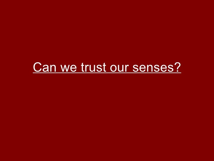 how can we trust our senses tok Can we trust our senses slideshare uses cookies to improve functionality and performance, and to provide you with relevant advertising if you continue browsing the site, you agree to the use of cookies on this website.