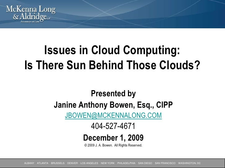 Issues in Cloud Computing: Is There Sun Behind Those Clouds?<br />Presented by <br />Janine Anthony Bowen, Esq., CIPP<br /...