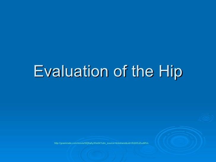 Evaluation of the Hip http://goanimate.com/movie/0Zj8aAyXhs64?utm_source=linkshare&uid=0UiX0JZuuMVs