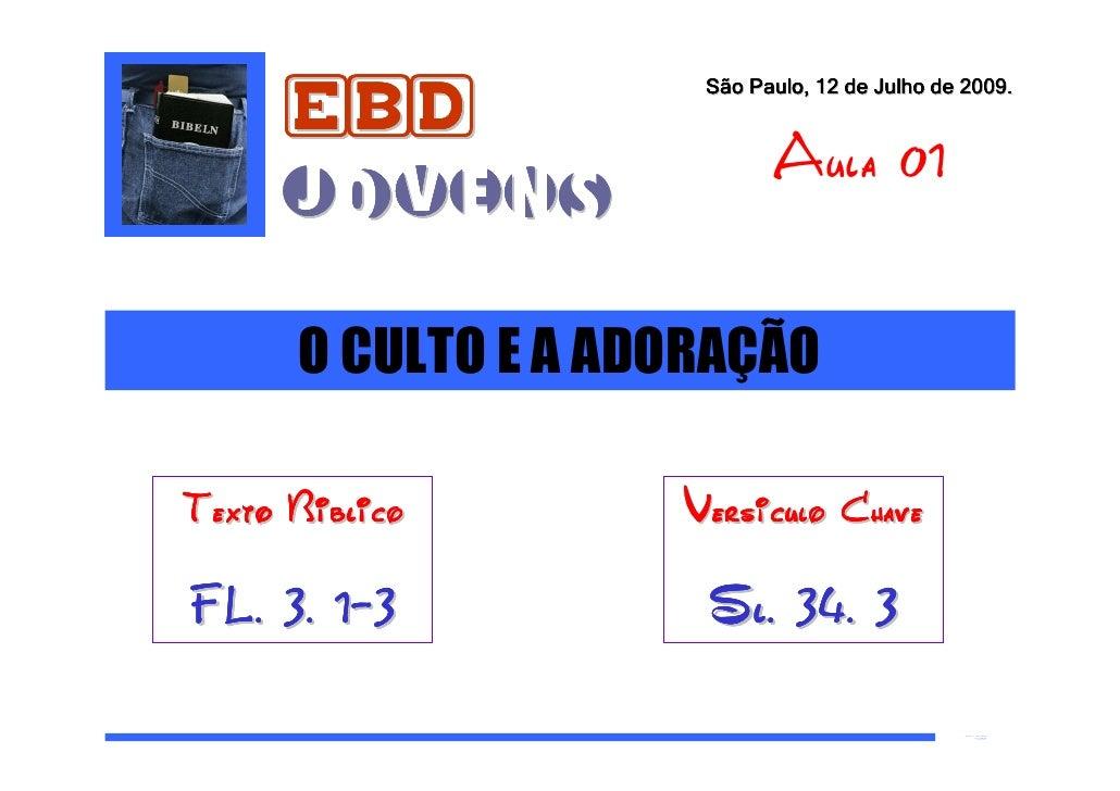 EBD                          São Paulo, 12 de Julho de 2009.                                  Aula 01          Jovens     ...