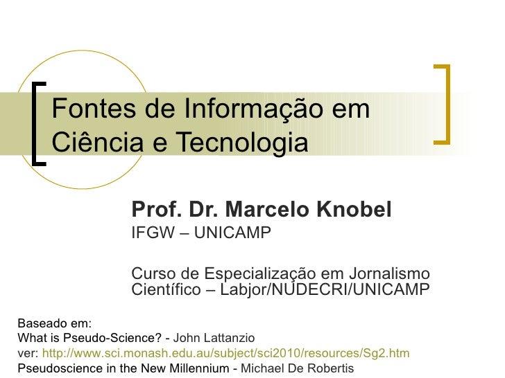 Fontes de Informação em Ciência e Tecnologia Prof. Dr. Marcelo Knobel IFGW – UNICAMP Curso de Especialização em Jornalismo...