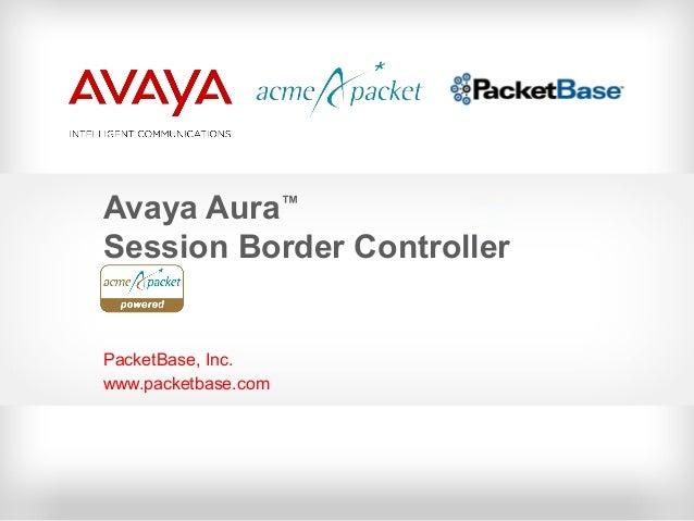 Avaya Aura™ Session Border Controller PacketBase, Inc. www.packetbase.com