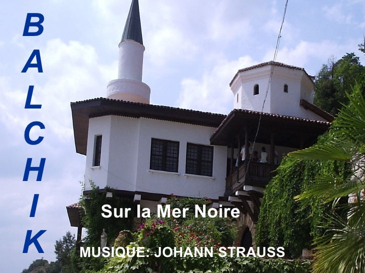 BA L CH I K Sur la Mer Noire   MUSIQUE :  JOHANN STRAUSS