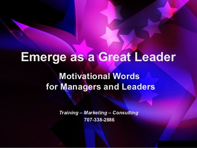Emerge as a Great Leader       Motivational Words   for Managers and Leaders     Training – Marketing – Consulting        ...