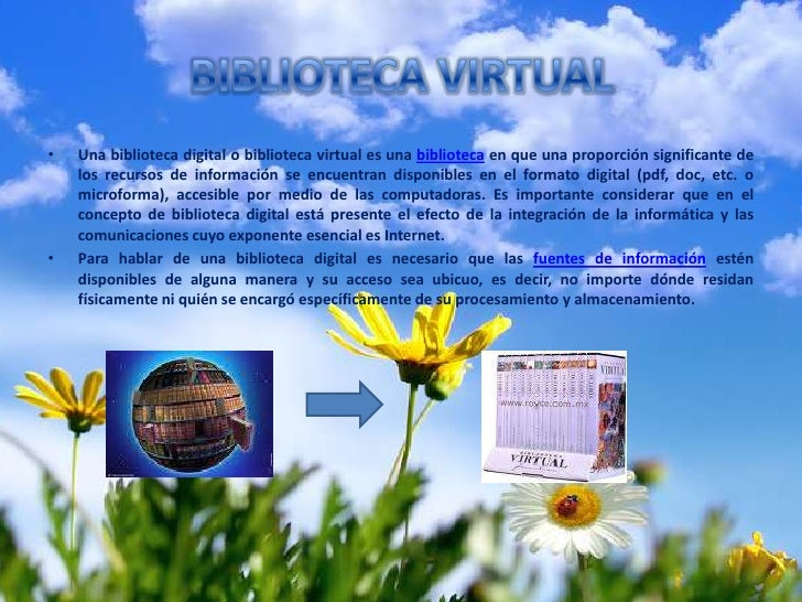 BIBLIOTECA VIRTUAL<br />Una biblioteca digital o biblioteca virtual es una biblioteca en que una proporción significante d...