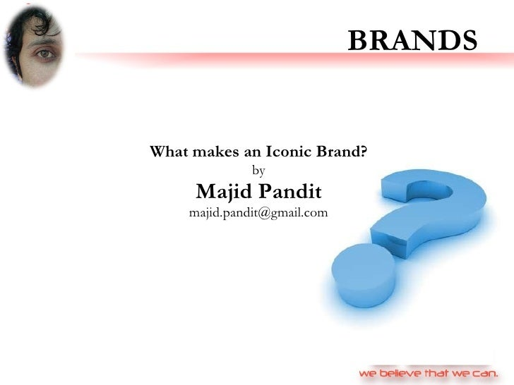 BRANDS What makes an Iconic Brand? by Majid Pandit [email_address]