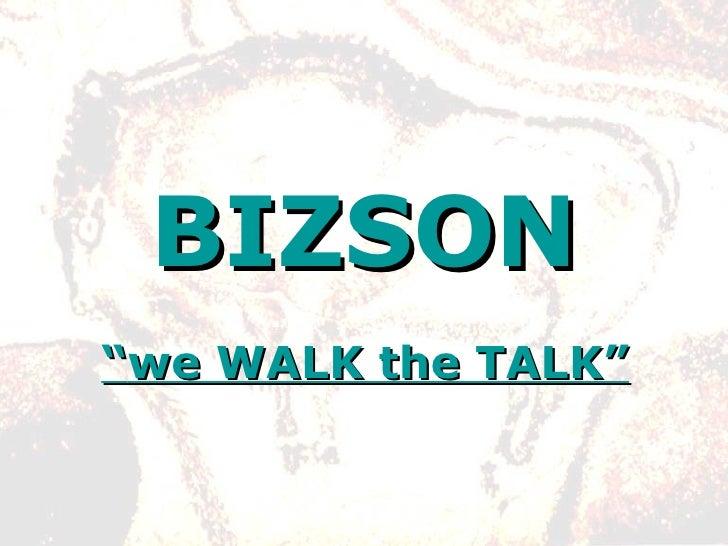 """BIZSON """" we WALK the TALK"""""""