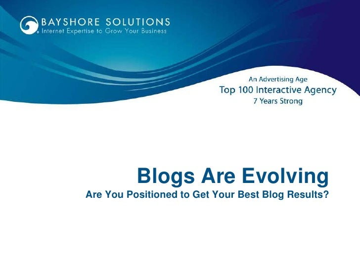 Blogs Are EvolvingAre You Positioned to Get Your Best Blog Results?<br />