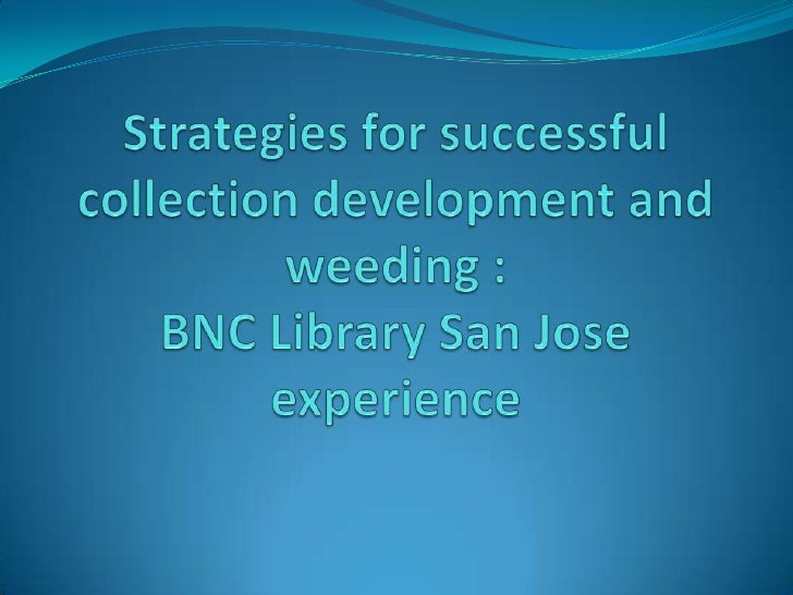Strategies for successful collection development and weeding : BNC Library San Jose experience<br />