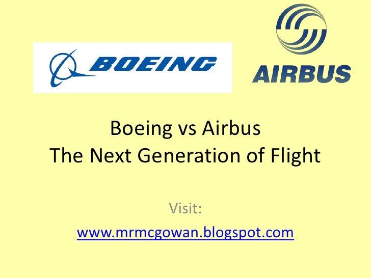 Boeing vs AirbusThe Next Generation of Flight<br />Visit: <br />www.mrmcgowan.blogspot.com<br />